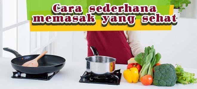inilah 3 cara memasak yang sehat dan lebih dianjurkan